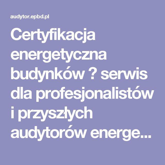 Certyfikacja energetyczna budynków – serwis dla profesjonalistów i przyszłych audytorów energetycznych