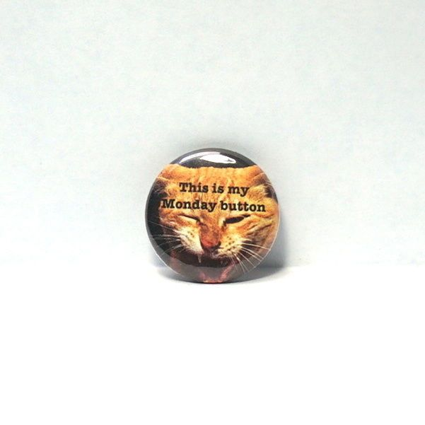 """1"""" Pinback Button Monday Cat Backpack Messenger Book Bag Pin Funny Geekery"""