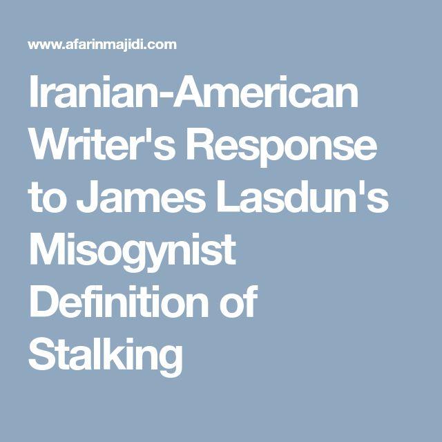 Iranian-American Writer's Response to James Lasdun's Misogynist Definition of Stalking