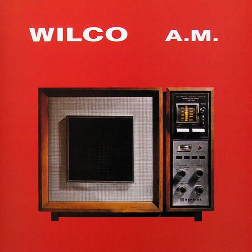 Wilco. A.M. Up from the ashes of Uncle Tupelo....