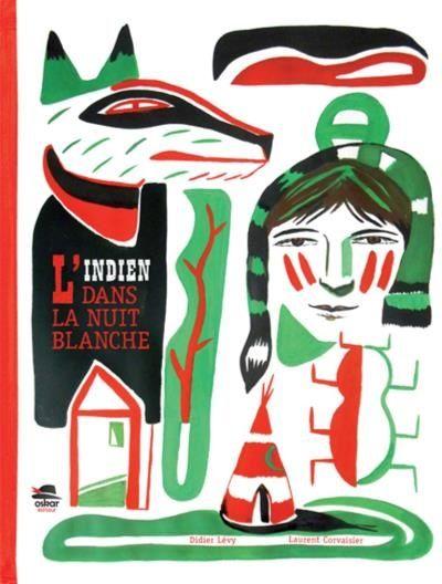 L'Indien dans la nuit blanche.   Texte de Didier LEVY et illustrations de Laurent CORVAISIER.   Oskar Editeur, octobre 2014.   Dès 4 ans.   Notions abordées : Cowboy/Indien, fratrie, famille, querelle, entraide.