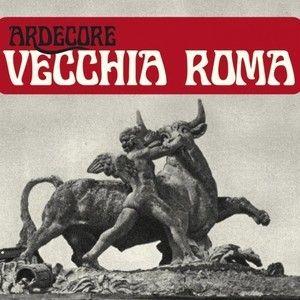 Streaming: Ardecore - Album - Vecchia Roma (Cantautore, Folk)