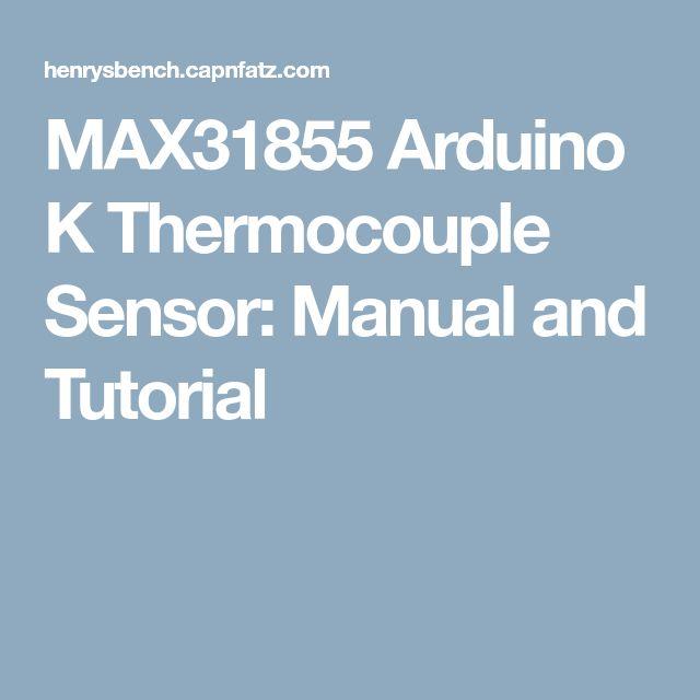 MAX31855 Arduino K Thermocouple Sensor: Manual and Tutorial