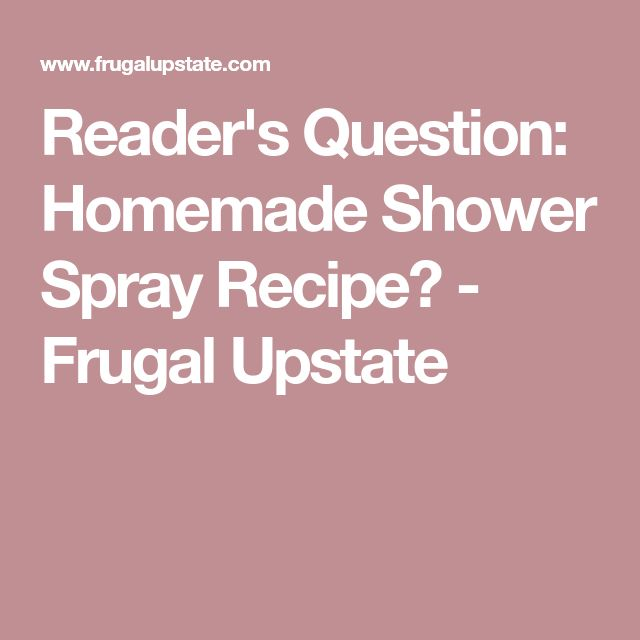 Reader's Question: Homemade Shower Spray Recipe? - Frugal Upstate