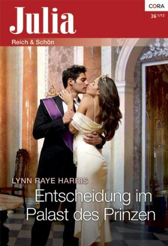 """Entscheidung im Palast des Prinzen"" by Lynn Raye Harris. Published through Harlequin Julia, this is the German Edition of ""Behind the Palace Walls."""