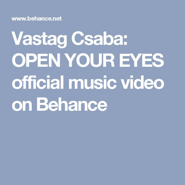 Vastag Csaba: OPEN YOUR EYES official music video on Behance