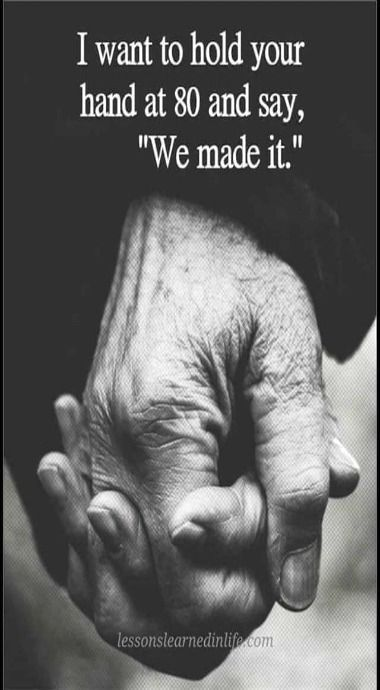 I want to hold your hand at 80 and say, We made it.