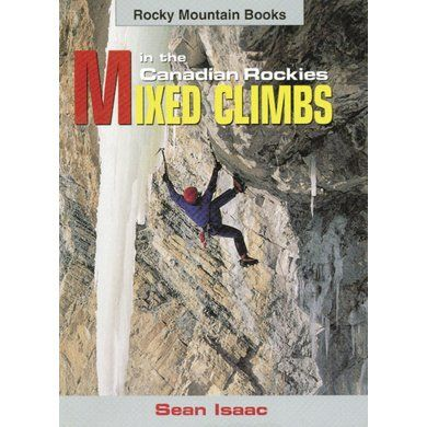 Mixed Climbs in the Canadian Rockies - Mountain Equipment Co-op. Free Shipping Available