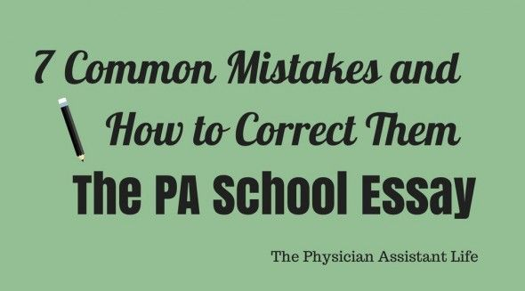 Seven of the most common mistakes I've learned people make from reading and editing 100's of PA school applicant essays and How To Correct Them. Physician Assistant Personal Statement Essays.