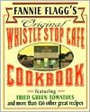 Fannie Flagg's Original Whistle Stop Cafe Cookbook: Featuring Fried Green Tomatoes, Southern Barbecue, Banana Split Cake, and Many Other Gre...