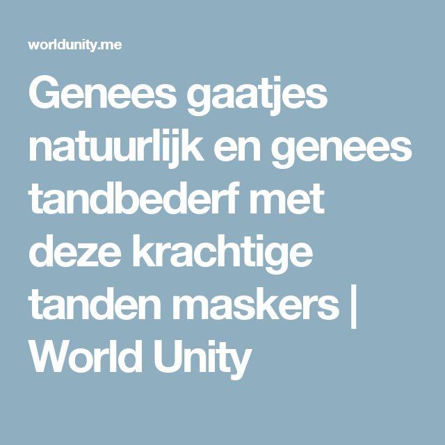 Genees gaatjes natuurlijk en genees tandbederf met deze krachtige tanden maskers   World Unity