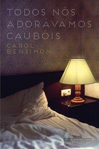 Todos nós adorávamos caubóis, Carol Bensimon