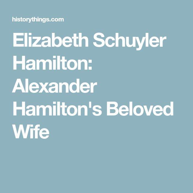 Elizabeth Schuyler Hamilton: Alexander Hamilton's Beloved Wife
