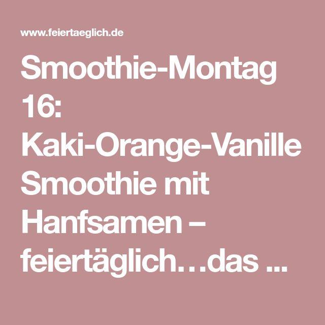 Smoothie-Montag 16: Kaki-Orange-Vanille Smoothie mit Hanfsamen – feiertäglich…das schöne Leben