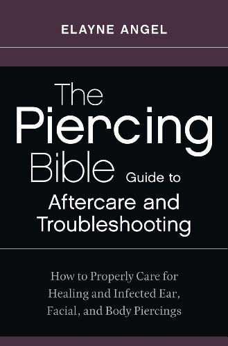 Amazon.com: The Piercing Bible Guide to Aftercare and Troubleshooting: How to Properly Care for Healing and Infected Ear, Facial, and Body Piercings eBook: Elayne Angel: Kindle Store