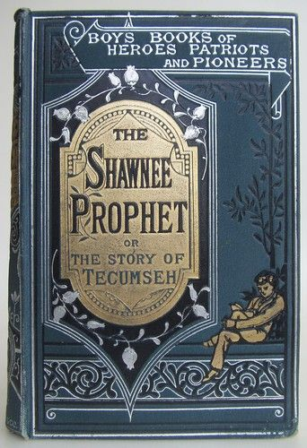 The Shawnee Prophet; or, the Story of Tecumseh, including Sketches of Indian Chiefs, famous in the Frontier Wars by Edward Egglestone and Lillie Egglestone Seelye, London: Ward, Lock & Co. c1885 - Beautiful Antique Books
