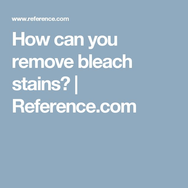 How can you remove bleach stains? | Reference.com