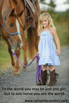 """""""To the world you may be just one girl, but to one horse you are the world."""" 
