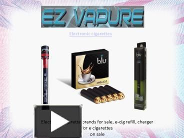 Electronic cigarette is often called e cig or e cigarette. Ez Vapure offers electronic cigarette 5 pack refill, starter kit, cartridge of various brands and flavors.