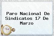 http://tecnoautos.com/wp-content/uploads/imagenes/tendencias/thumbs/paro-nacional-de-sindicatos-17-de-marzo.jpg Paro Nacional 2016. Paro nacional de sindicatos 17 de marzo, Enlaces, Imágenes, Videos y Tweets - http://tecnoautos.com/actualidad/paro-nacional-2016-paro-nacional-de-sindicatos-17-de-marzo/