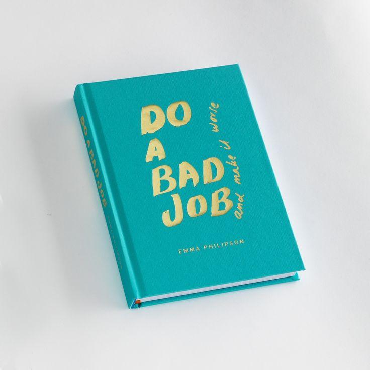 DO A BAD JOB AND MAKE IT WORSE - EMMA PHILIPSON 2016