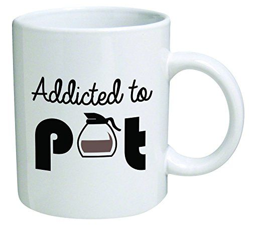 Addicted to pot coffee cup https://www.amazon.com/Funny-Mug-Addicted-Inspirational-sarcasm/dp/B0115WQWQC/ref=as_li_ss_tl?ie=UTF8&qid=1479577316&sr=8-14&keywords=funny+coffee+mugs&linkCode=ll1&tag=mentapalac01-20&linkId=539ece635663f913cdfe72185a834a1e