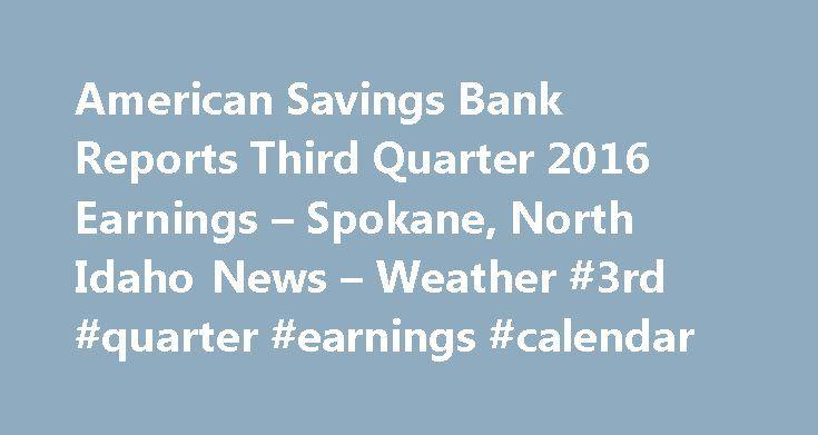 American Savings Bank Reports Third Quarter 2016 Earnings – Spokane, North Idaho News – Weather #3rd #quarter #earnings #calendar http://earnings.remmont.com/american-savings-bank-reports-third-quarter-2016-earnings-spokane-north-idaho-news-weather-3rd-quarter-earnings-calendar-3/  #3rd quarter earnings calendar # American Savings Bank Reports Third Quarter 2016 Earnings – Spokane, North Idaho News Weather KHQ.com SOURCE Hawaiian Electric Industries, Inc. Net Income of $15.1 Million American…