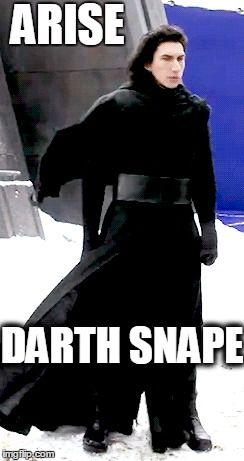 Darth Snape | ARISE DARTH SNAPE | image tagged in kylo ren,star wars,snape,darth,ben solo,star wars 7 | made w/ Imgflip meme maker