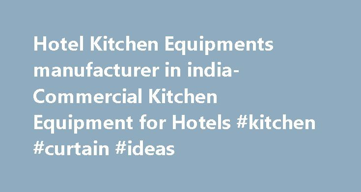 Hotel Kitchen Equipments manufacturer in india- Commercial Kitchen Equipment for Hotels #kitchen #curtain #ideas http://kitchen.remmont.com/hotel-kitchen-equipments-manufacturer-in-india-commercial-kitchen-equipment-for-hotels-kitchen-curtain-ideas/  #kitchen equipments # COMMERCIAL KITCHEN EQUIPMENTS Manufacturer FOR HOTELS We've been called Hospitality enthusiasts…and for good reason. Vanya has an impressive portfolio of Hotels Clients and experience. Much of our staff has worked for…