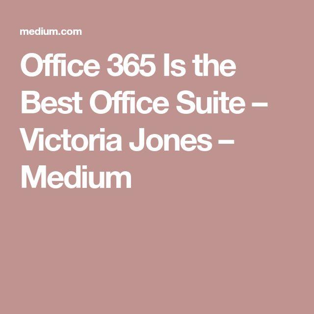 Office 365 Is the Best Office Suite – Victoria Jones – Medium