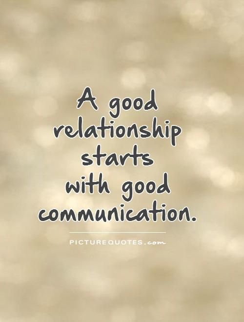Good and Honest heart felt communication is the key to a good strong relationship.