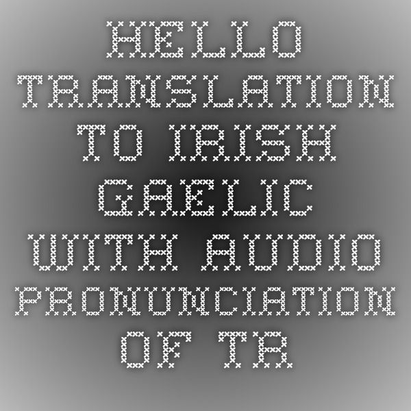 hello - Translation to Irish Gaelic with audio pronunciation of translations for hello by New English-Irish Dictionary