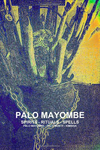 Palo Mayombe Spirits - Rituals - Spells  Palo Mayombe - Palo Monte - Kimbisa by Carlos Antonio De Bourbon-Galdiano-Montenegro Explore the authentic mysteries of the Afro-Caribbean religious traditions of Palo Mayombe, Palo Monte and Kimbisa in a very revealing book which includes the Congo religious history, Congo Spirits, Initiations, Spells & Rituals, Invocations, Prayers and Sacred spirit signatures of the Congo Spirits.