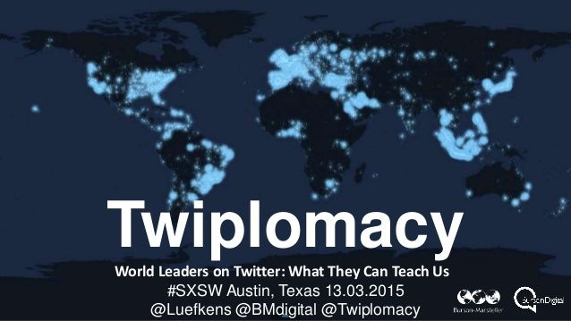 TwiplomacyWorld Leaders on Twitter: What They Can Teach Us #SXSW Austin, Texas 13.03.2015 @Luefkens @BMdigital @Twiplomacy