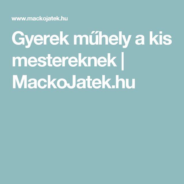 Gyerek műhely a kis mestereknek | MackoJatek.hu