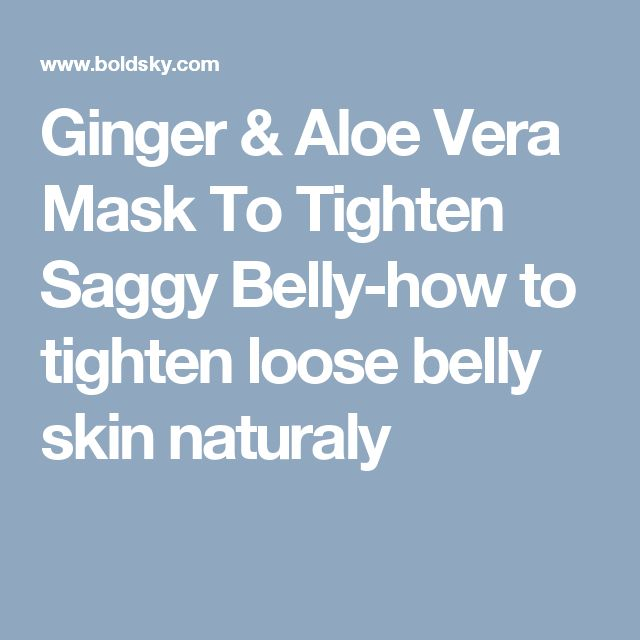 Ginger & Aloe Vera Mask To Tighten Saggy Belly-how to tighten loose belly skin naturaly
