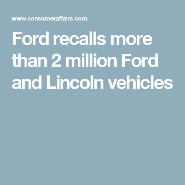 Ford recalls more than 2 million Ford and Lincoln vehicles