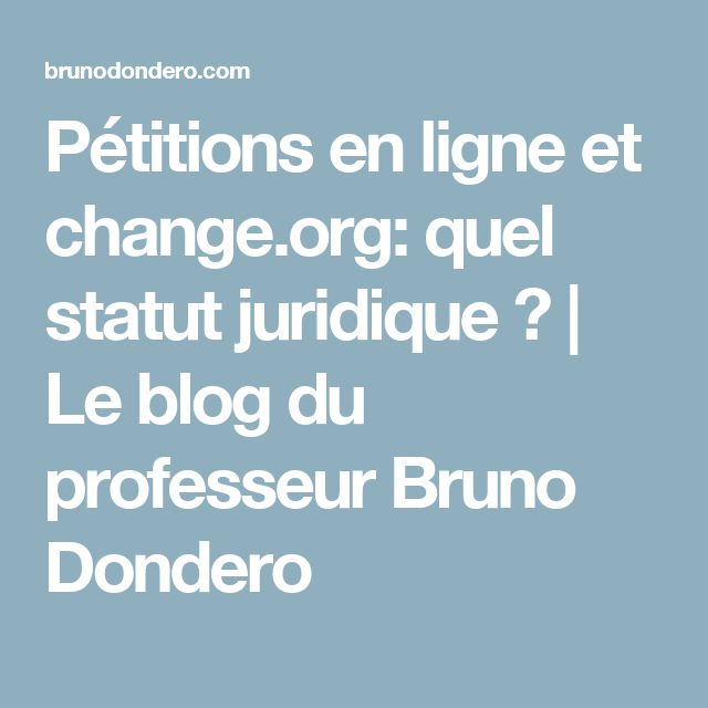 Pétitions en ligne et change.org: quel statut juridique ? | Le blog du professeur Bruno Dondero