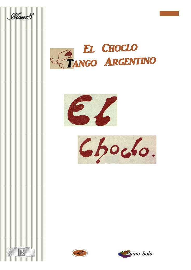 El Choclo piano solo sheet music El Choclo, one of the most popular tangos in Argentina, is a  song written by Angel Villoldo (1861-1919), an Argentine musician.With downloadable mp3 for audio help.