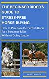 Free Kindle Book -   The Beginner Rider's Guide to Stress-Free Horse Buying: How to Purchase the Perfect Horse for a Beginner Rider without Going Insane