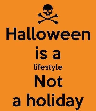 Halloween Is A Lifestyle Not A Holiday Pictures, Photos, and Images for Facebook, Tumblr, Pinterest, and Twitter