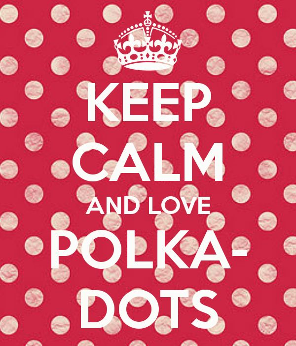 KEEP CALM AND LOVE POLKA- DOTS