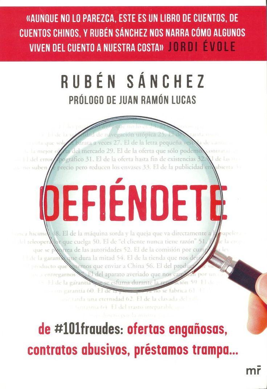 Defiéndete : de #101fraudes : ofertas engañosas, contratos abusivos, préstamos trampa / Rubén Sánchez. Madrid : Ediciones Martínez Roca, 2014. Sig. 343.7 San