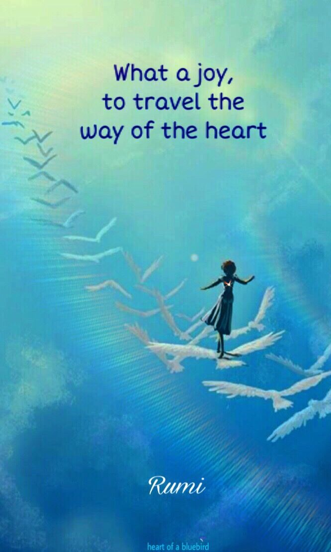 What A Joy To Travel The Way Of The Heart Rumi 13th Century