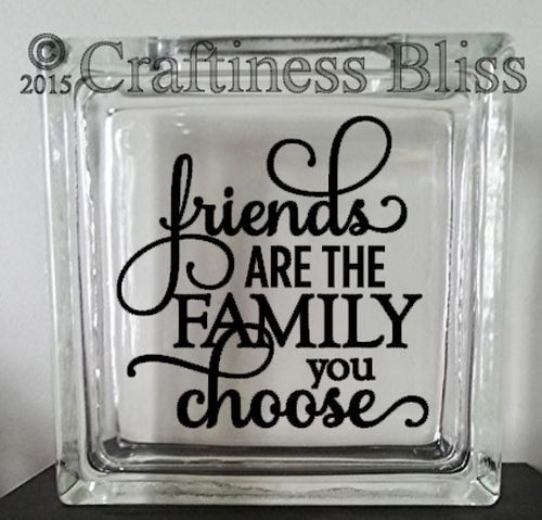 Friends are the family you choose inspirational quote decoration home decor custom 8 x 8 glass block vinyl decal