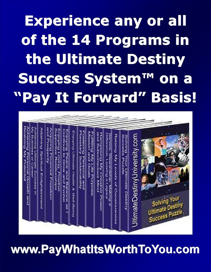 If you're interested in realizing more of your potential and fulfilling your ultimate destiny (whatever that means to you), we invite you to experience the 14 stand-alone programs in our Ultimate Destiny Success System. Subscribe to our free periodic newsletter and receive the PDF versions of any or all of our programs. Of course we would appreciate your feedback and suggestions for further refinements as we are about to publish them all in print and on every main digital platform. Thank…