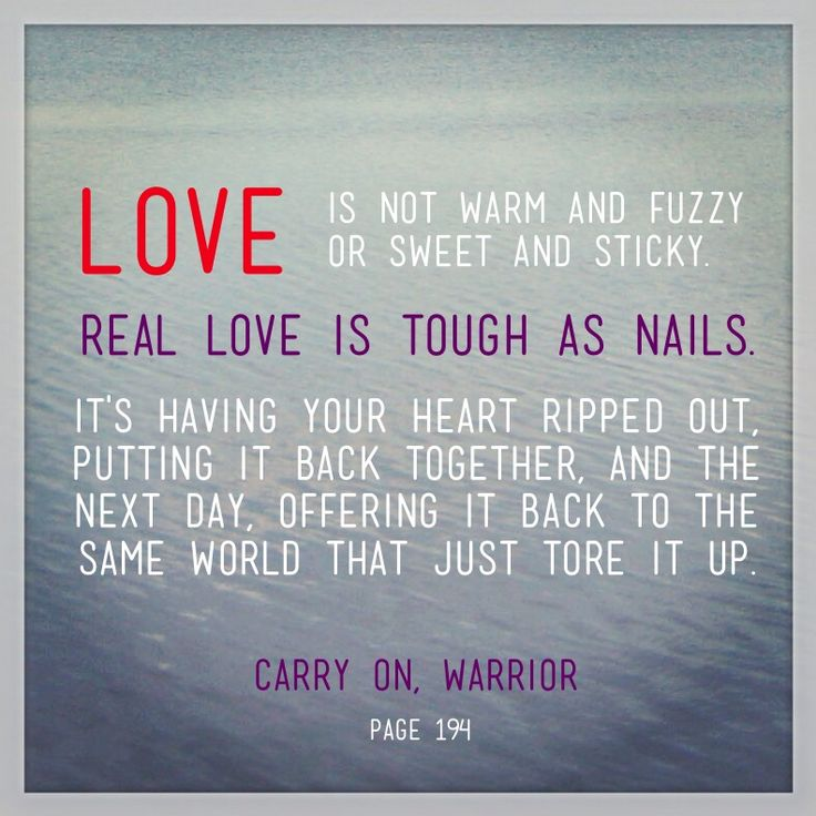 Yes, this. :: Real love is tough as nails. - Carry On, Warrior