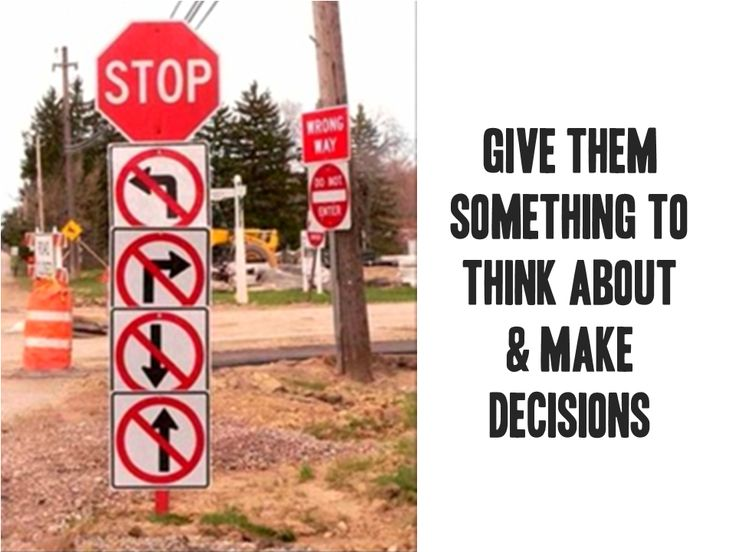 Give them something to think about & make decisions
