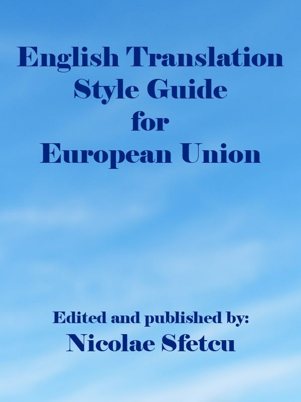 Free eBook: English Translation Style Guide for European Union  This Style Guide is intended primarily for English-language authors and translators, both in-house and freelance, working for the European Commission. But now that so many texts in and around the EU institutions are drafted in English by native and non-native speakers alike, its rules, reminders and handy references aim to serve a wider readership as well.   The Guide is divided into two clearly distinct parts, the first dealing…