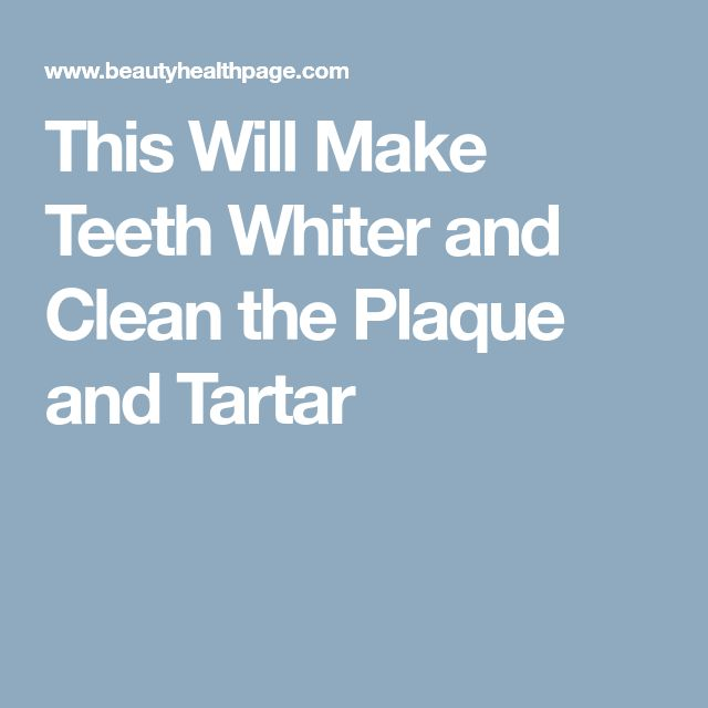 This Will Make Teeth Whiter and Clean the Plaque and Tartar